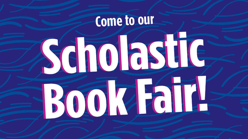 Scholastic Book Fair - October 28 - November 1, 7 45 am-3 45pm in the Library